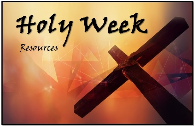 Holy Week Resources