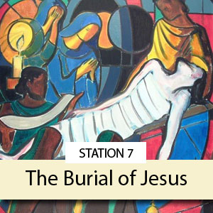 Station 7: The Burial of Jesus