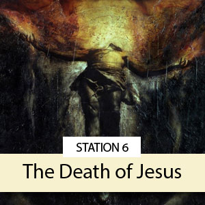 Station 6: The Death of Jesus