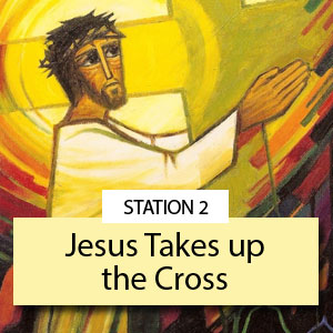 Station 2: Jesus Takes up the Cross